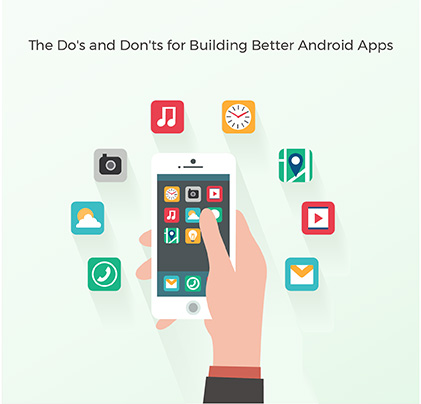 The Do's and Don'ts for Building Better Android Apps