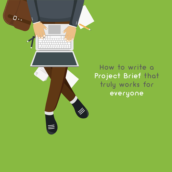 How to write a Project Brief that truly works for everyone