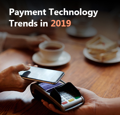 Payments Industry Technology Trends in 2019