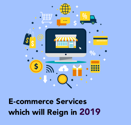 E-commerce Services Which Will Reign in 2019