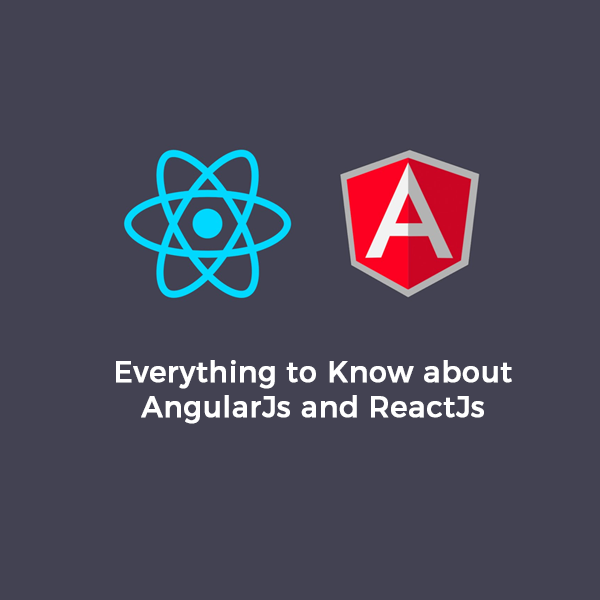 Everything to Know about AngularJs and ReactJs