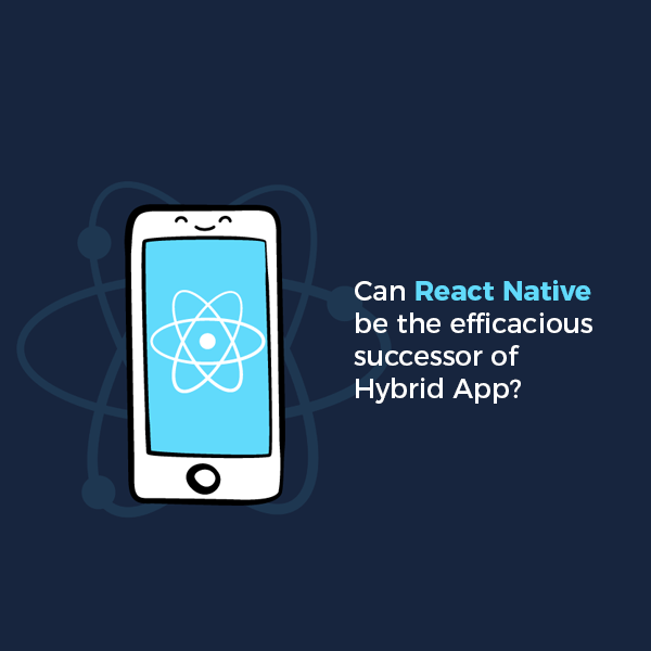 Can React Native be the efficacious successor of Hybrid App?